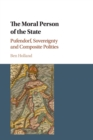 The Moral Person of the State : Pufendorf, Sovereignty and Composite Polities - Book