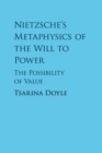 Nietzsche's Metaphysics of the Will to Power : The Possibility of Value - Book