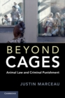 Beyond Cages : Animal Law and Criminal Punishment - Book