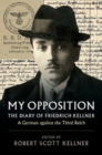 My Opposition : The Diary of Friedrich Kellner - A German against the Third Reich - Book