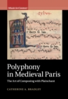 Polyphony in Medieval Paris : The Art of Composing with Plainchant - Book