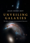 Unveiling Galaxies : The Role of Images in Astronomical Discovery - Book