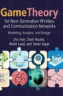 Game Theory for Next Generation Wireless and Communication Networks : Modeling, Analysis, and Design - Book