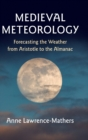 Medieval Meteorology : Forecasting the Weather from Aristotle to the Almanac - Book