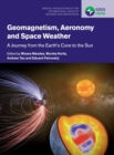Geomagnetism, Aeronomy and Space Weather : A Journey from the Earth's Core to the Sun - Book