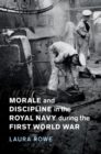 Morale and Discipline in the Royal Navy during the First World War - Book