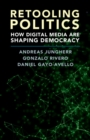 Retooling Politics : How Digital Media Are Shaping Democracy - Book