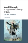 Moral Philosophy in Eighteenth-Century Britain : God, Self, and Other - Book