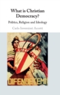 What is Christian Democracy? : Politics, Religion and Ideology - Book
