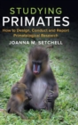 Studying Primates : How to Design, Conduct and Report Primatological Research - Book