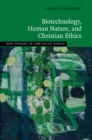 New Studies in Christian Ethics : Biotechnology, Human Nature, and Christian Ethics - Book