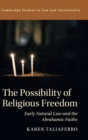 The Possibility of Religious Freedom : Early Natural Law and the Abrahamic Faiths - Book