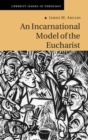 Current Issues in Theology : An Incarnational Model of the Eucharist Series Number 10 - Book