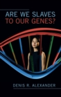 Are We Slaves to our Genes? - Book