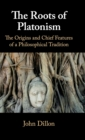 The Roots of Platonism : The Origins and Chief Features of a Philosophical Tradition - Book