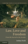 Law and Christianity : Law, Love and Freedom: From the Sacred to the Secular - Book