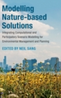 Modelling Nature-based Solutions : Integrating Computational and Participatory Scenario Modelling for Environmental Management and Planning - Book