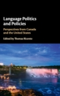 Language Politics and Policies : Perspectives from Canada and the United States - Book