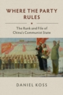 Where the Party Rules : The Rank and File of China's Communist State - Book