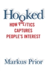 Hooked : How Politics Captures People's Interest - Book