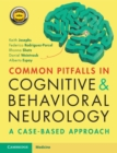 Common Pitfalls in Cognitive and Behavioral Neurology : A Case-Based Approach - Book