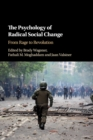 The Psychology of Radical Social Change : From Rage to Revolution - Book