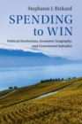 Spending to Win : Political Institutions, Economic Geography, and Government Subsidies - Book
