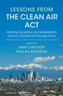 Lessons from the Clean Air Act : Building Durability and Adaptability into US Climate and Energy Policy - Book