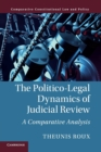 Comparative Constitutional Law and Policy : The Politico-Legal Dynamics of Judicial Review: A Comparative Analysis - Book