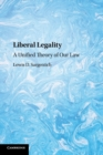Liberal Legality : A Unified Theory of Our Law - Book