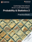 Cambridge International AS & A Level Mathematics: Probability & Statistics 2 Practice Book - Book