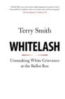 Whitelash : Unmasking White Grievance at the Ballot Box - Book