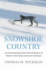 Snowshoe Country : An Environmental and Cultural History of Winter in the Early American Northeast - Book
