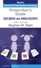 Prescriber's Guide - Children and Adolescents: Volume 1 : Stahl's Essential Psychopharmacology - Book