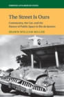 The Street Is Ours : Community, the Car, and the Nature of Public Space in Rio de Janeiro - Book