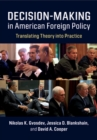 Decision-Making in American Foreign Policy : Translating Theory into Practice - Book