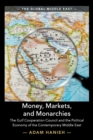 The Global Middle East : Money, Markets, and Monarchies: The Gulf Cooperation Council and the Political Economy of the Contemporary Middle East Series Number 4 - Book