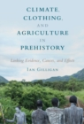 Climate, Clothing, and Agriculture in Prehistory : Linking Evidence, Causes, and Effects - Book