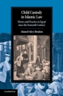 Child Custody in Islamic Law : Theory and Practice in Egypt since the Sixteenth Century - Book