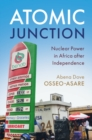 Atomic Junction : Nuclear Power in Africa after Independence - Book