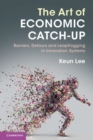 The Art of Economic Catch-Up : Barriers, Detours and Leapfrogging in Innovation Systems - Book