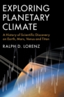 Exploring Planetary Climate : A History of Scientific Discovery on Earth, Mars, Venus and Titan - Book