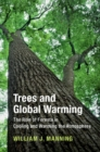 Trees and Global Warming : The Role of Forests in Cooling and Warming the Atmosphere - Book