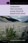 Comparative Plant Succession Among Terrestrial Biomes of the World - Book