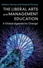 The Liberal Arts and Management Education : A Global Agenda for Change - Book