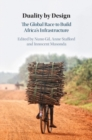 Duality by Design : The Global Race to Build Africa's Infrastructure - Book