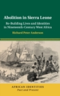 Abolition in Sierra Leone : Re-Building Lives and Identities in Nineteenth-Century West Africa - Book