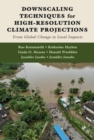 Downscaling Techniques for High-Resolution Climate Projections : From Global Change to Local Impacts - Book