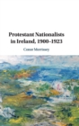 Protestant Nationalists in Ireland, 1900-1923 - Book