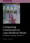 Music in Context : Composing Community in Late Medieval Music: Self-Reference, Pedagogy, and Practice - Book